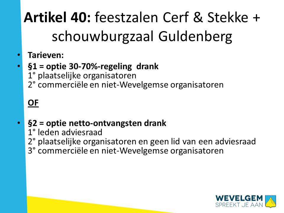 Artikel 40 §1 - keuze 70-30% (1) Feestzaal OC de Cerf & OC De Stekke & Guldenberg (70-30% drankregeling) a) §1, 1° en 5° = plaatselijke organisatoren & koepelorganisaties: Optelsom van a) uren gebruik 9€/u.