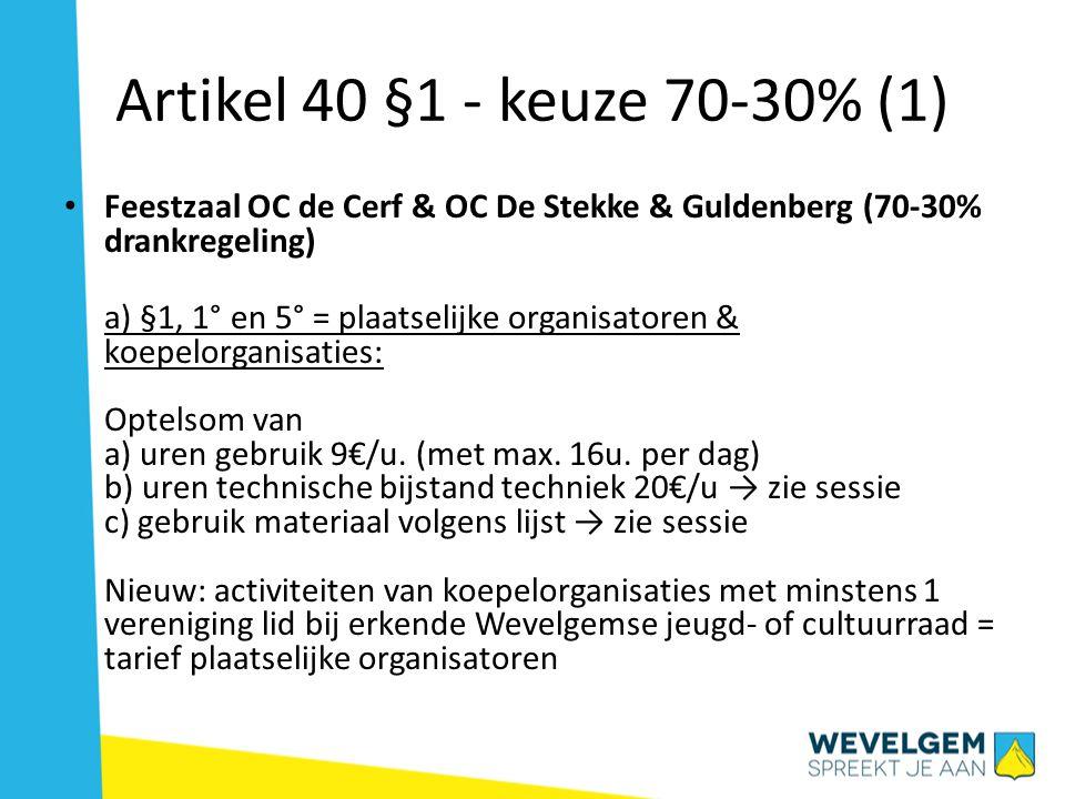 Artikel 40 §1 - keuze 70-30% (2) Feestzaal OC de Cerf & OC De Stekke & Guldenberg (70-30% drankregeling) b) §1, 2° = commerciële en niet-Wevelgemse organisatoren: idem maar uurtarief = 18 €/u.