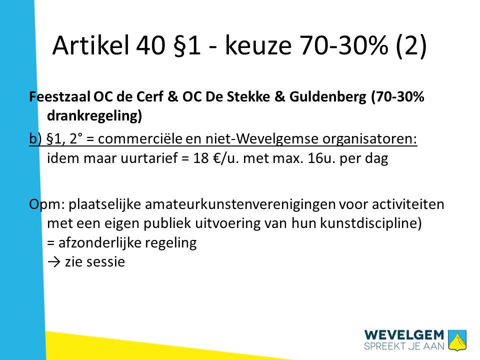 Artikel 40 §1, 4° 'herhaald gebruik' Enkel mits: minimaal 10 reservaties per jaar; plaatselijke organisator; feestzaal OC De Stekke of OC de Cerf; overdag tijdens de week; geen podiumactiviteit; 1/3 van de zaal.