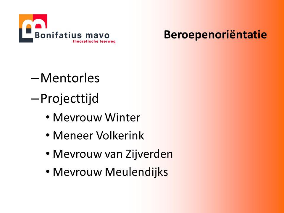 – Mentorles – Projecttijd Mevrouw Winter Meneer Volkerink Mevrouw van Zijverden Mevrouw Meulendijks Beroepenoriëntatie