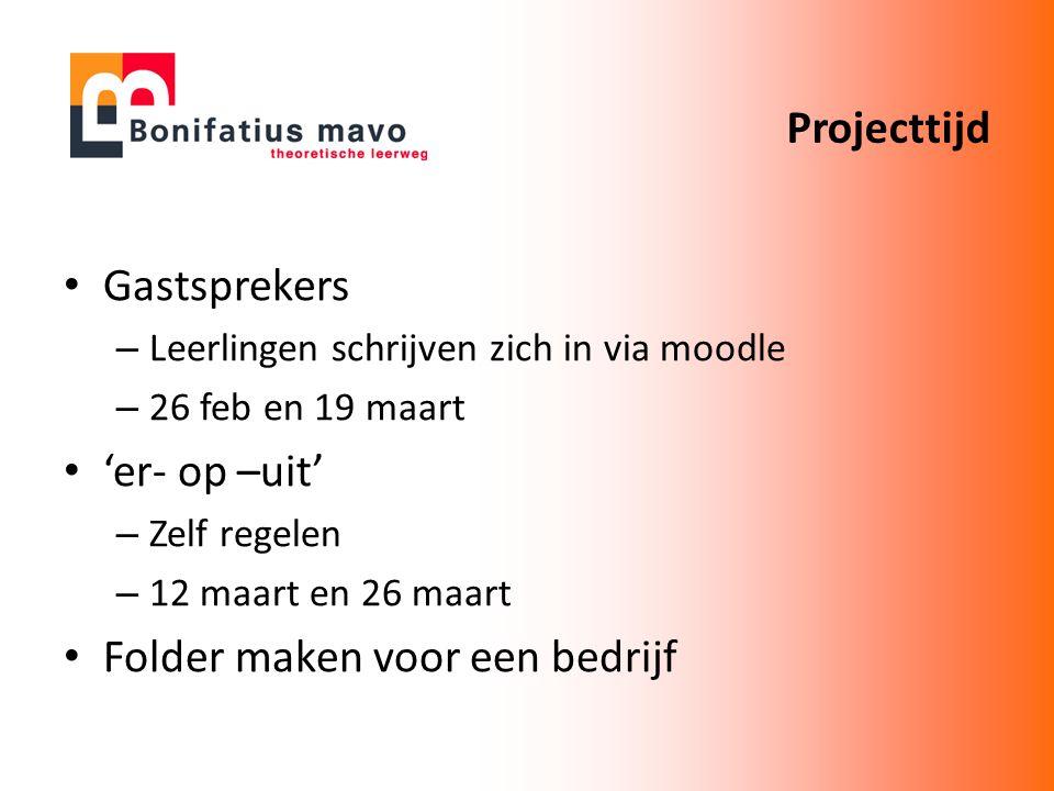 Gastsprekers – Leerlingen schrijven zich in via moodle – 26 feb en 19 maart 'er- op –uit' – Zelf regelen – 12 maart en 26 maart Folder maken voor een