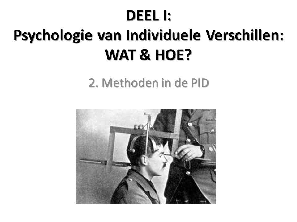 DEEL I: Psychologie van Individuele Verschillen: WAT & HOE? 2. Methoden in de PID