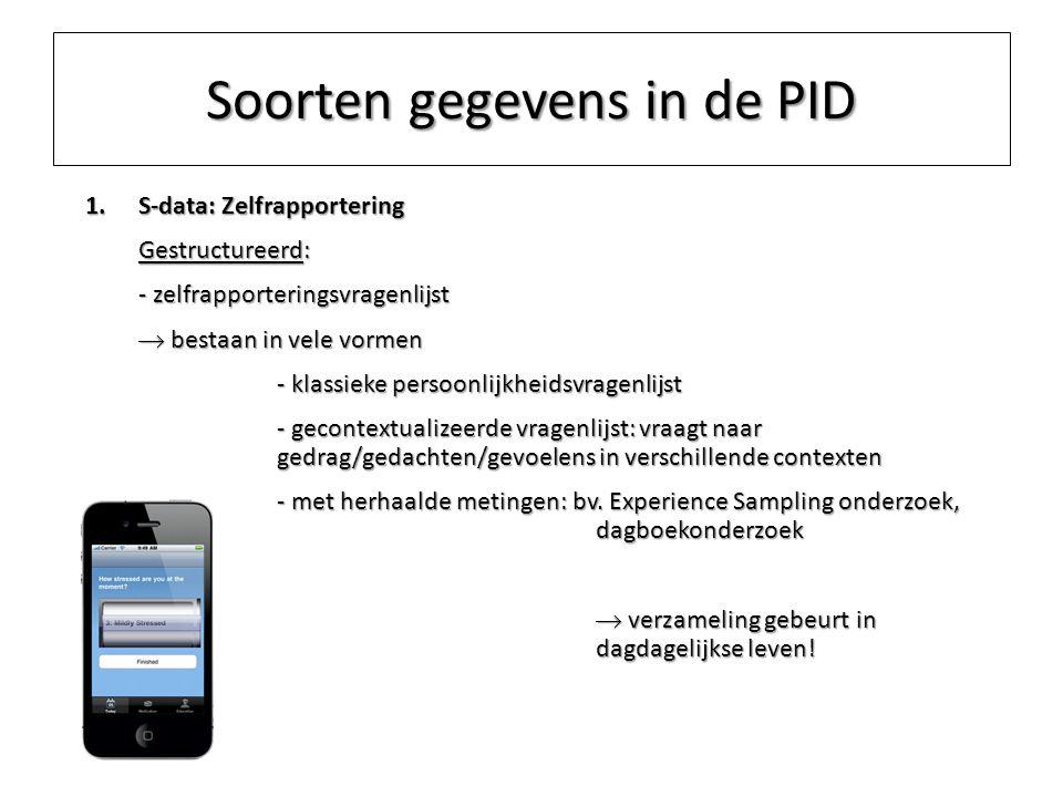 Soorten gegevens in de PID 1.S-data: Zelfrapportering Gestructureerd: - zelfrapporteringsvragenlijst  bestaan in vele vormen - klassieke persoonlijkh
