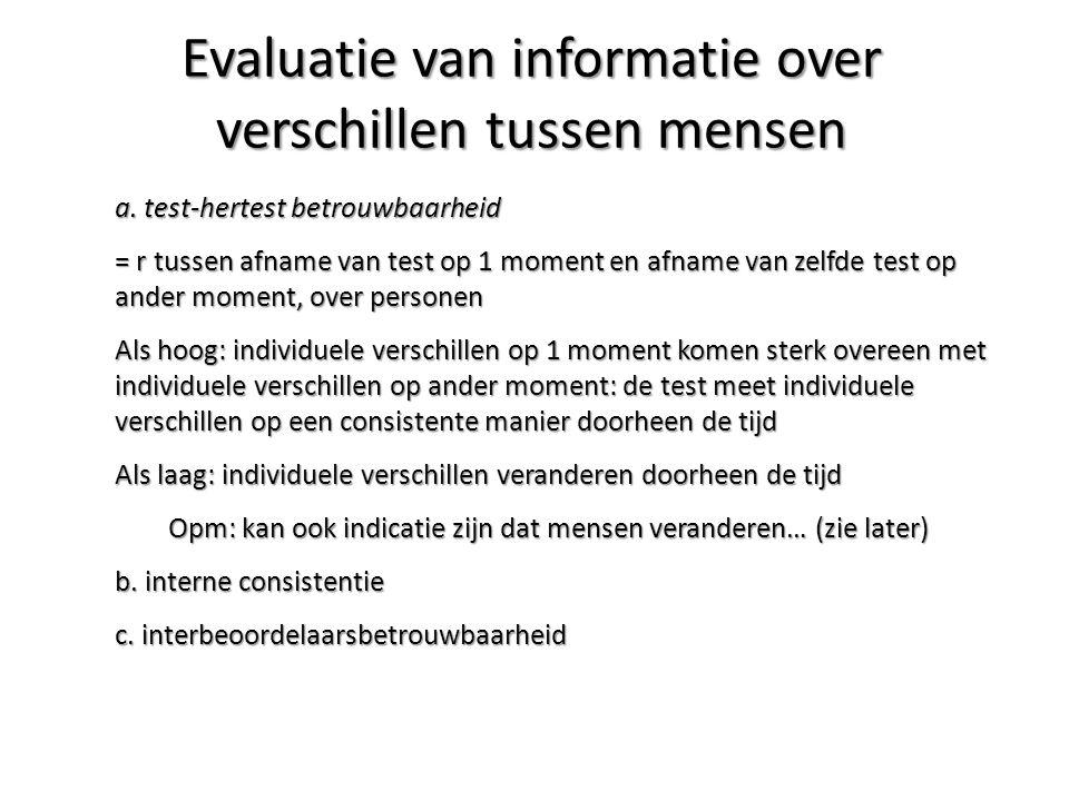 a. test-hertest betrouwbaarheid = r tussen afname van test op 1 moment en afname van zelfde test op ander moment, over personen Als hoog: individuele