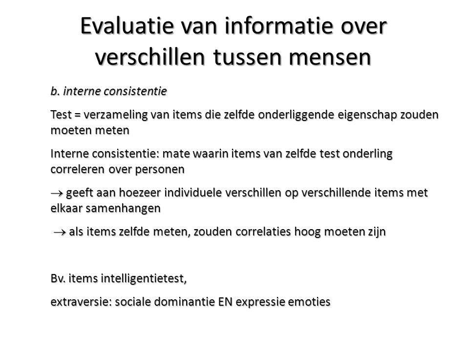 b. interne consistentie Test = verzameling van items die zelfde onderliggende eigenschap zouden moeten meten Interne consistentie: mate waarin items v