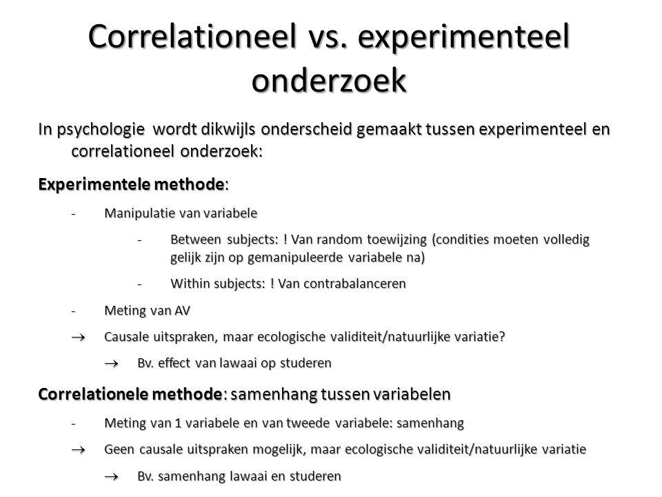 Correlationeel vs. experimenteel onderzoek In psychologie wordt dikwijls onderscheid gemaakt tussen experimenteel en correlationeel onderzoek: Experim