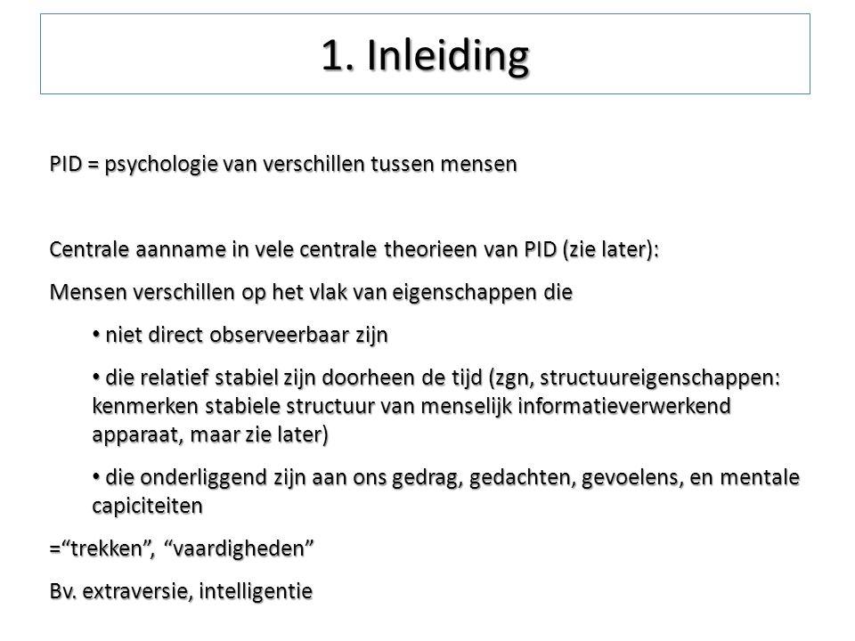 PID = psychologie van verschillen tussen mensen Centrale aanname in vele centrale theorieen van PID (zie later): Mensen verschillen op het vlak van ei
