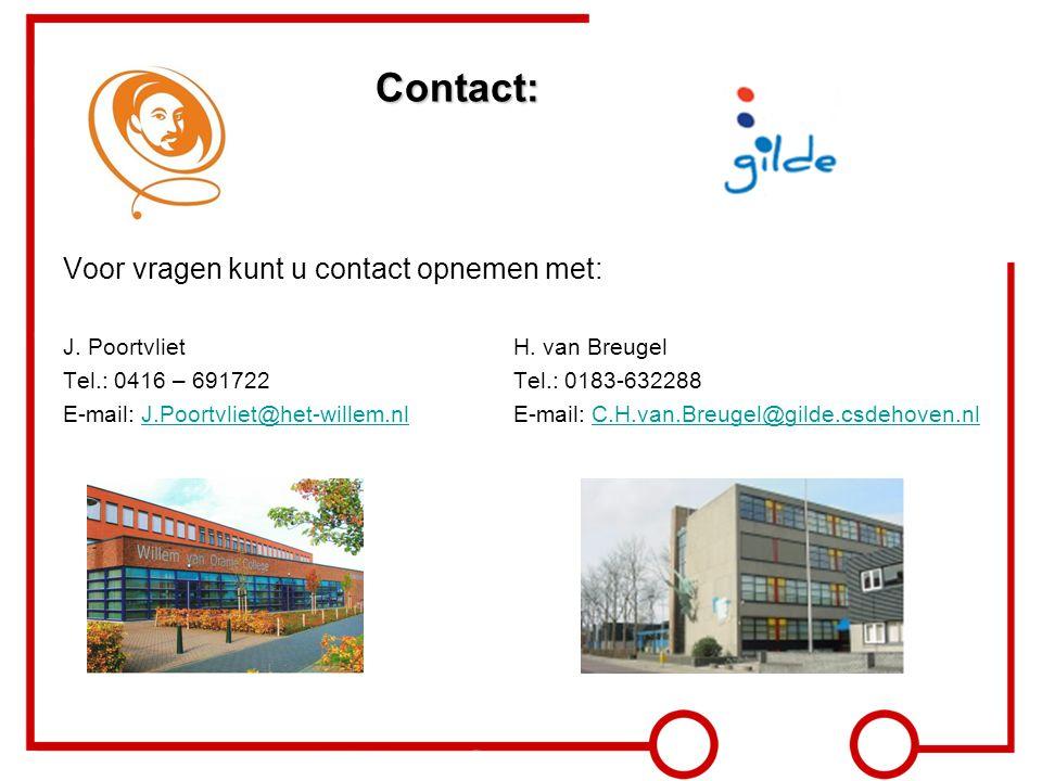 Contact: Voor vragen kunt u contact opnemen met: J. PoortvlietH. van Breugel Tel.: 0416 – 691722Tel.: 0183-632288 E-mail: J.Poortvliet@het-willem.nlE-