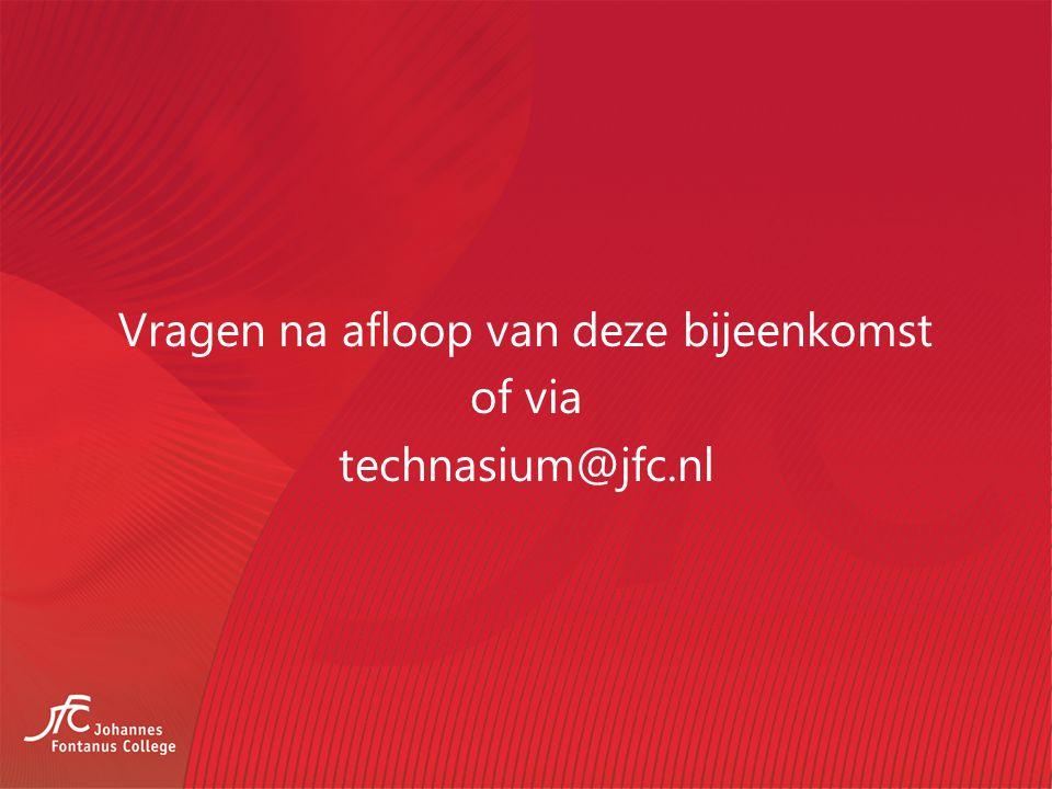 Vragen na afloop van deze bijeenkomst of via technasium@jfc.nl