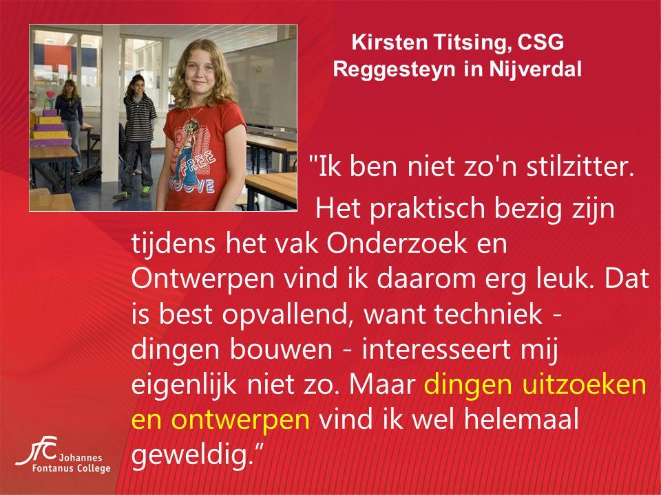 Kirsten Titsing, CSG Reggesteyn in Nijverdal Ik ben niet zo n stilzitter.