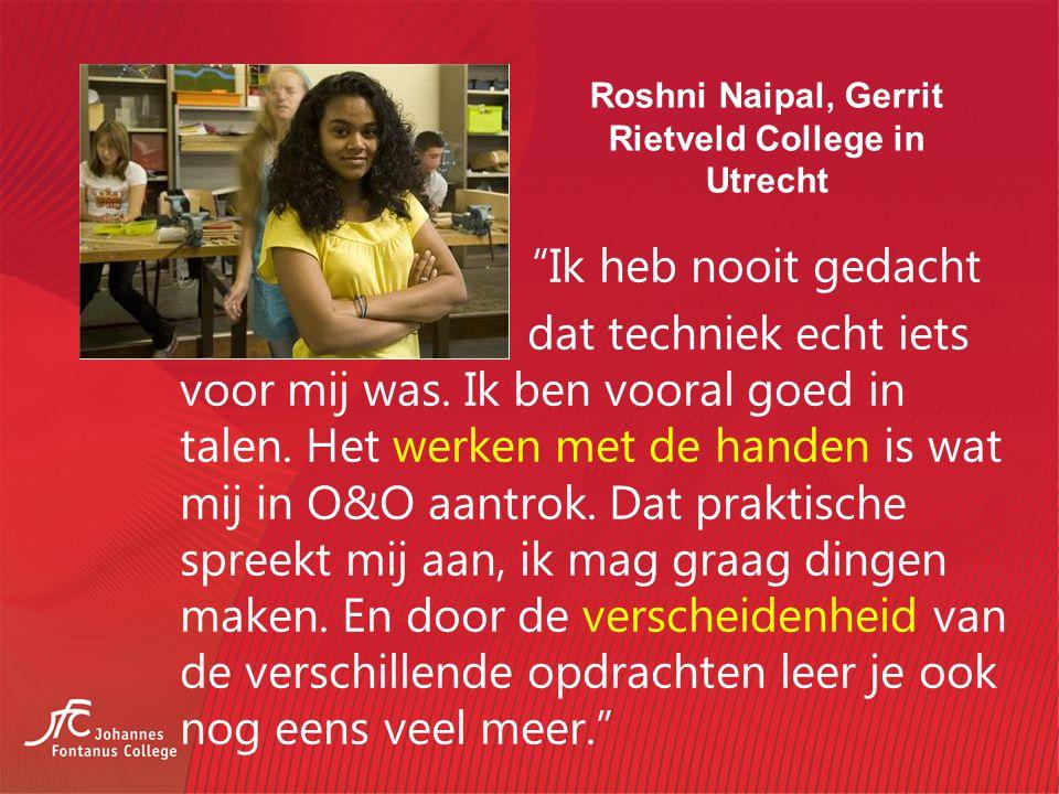 Roshni Naipal, Gerrit Rietveld College in Utrecht Ik heb nooit gedacht dat techniek echt iets voor mij was.