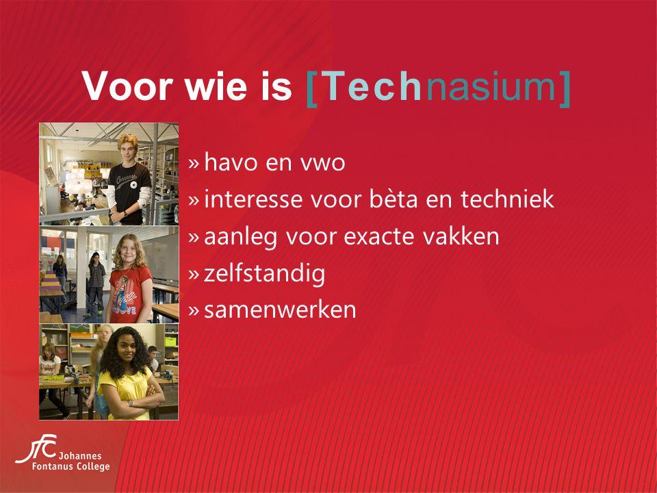 Voor wie is [Technasium] »havo en vwo »interesse voor bèta en techniek »aanleg voor exacte vakken »zelfstandig »samenwerken
