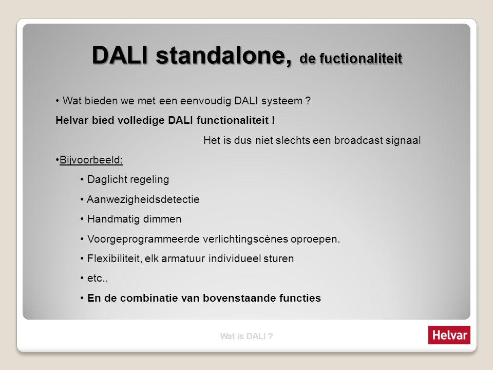 DALI standalone, de fuctionaliteit Wat bieden we met een eenvoudig DALI systeem ? Helvar bied volledige DALI functionaliteit ! Het is dus niet slechts