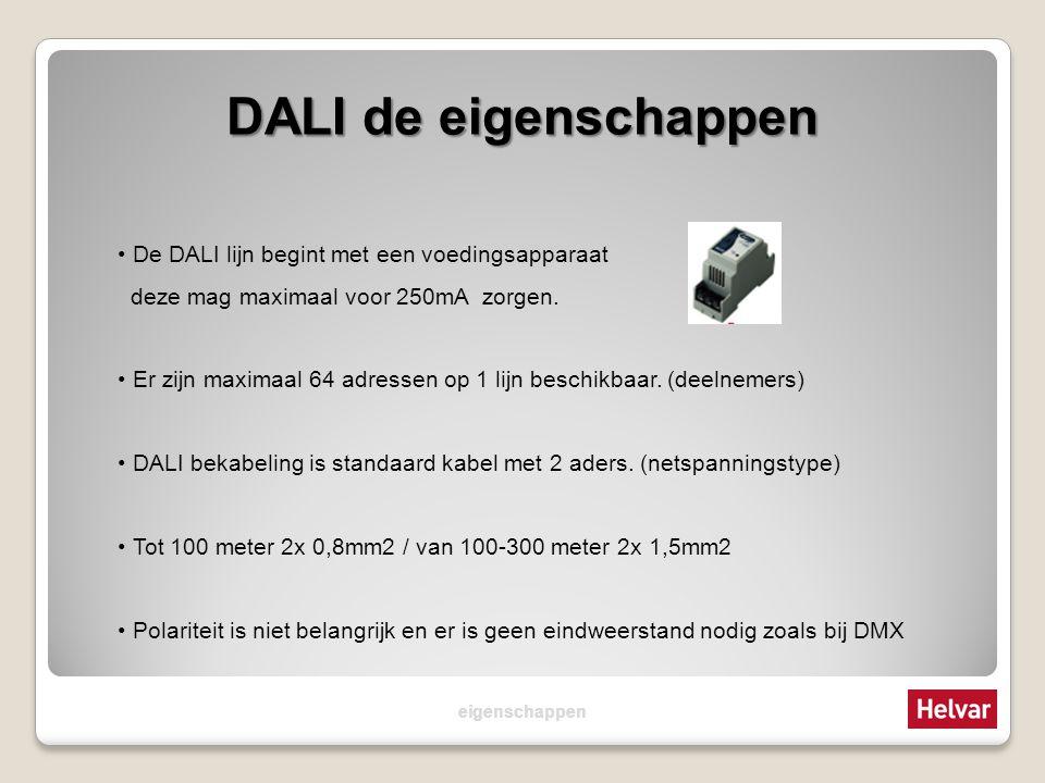 DALI de eigenschappen De DALI lijn begint met een voedingsapparaat deze mag maximaal voor 250mA zorgen. Er zijn maximaal 64 adressen op 1 lijn beschik