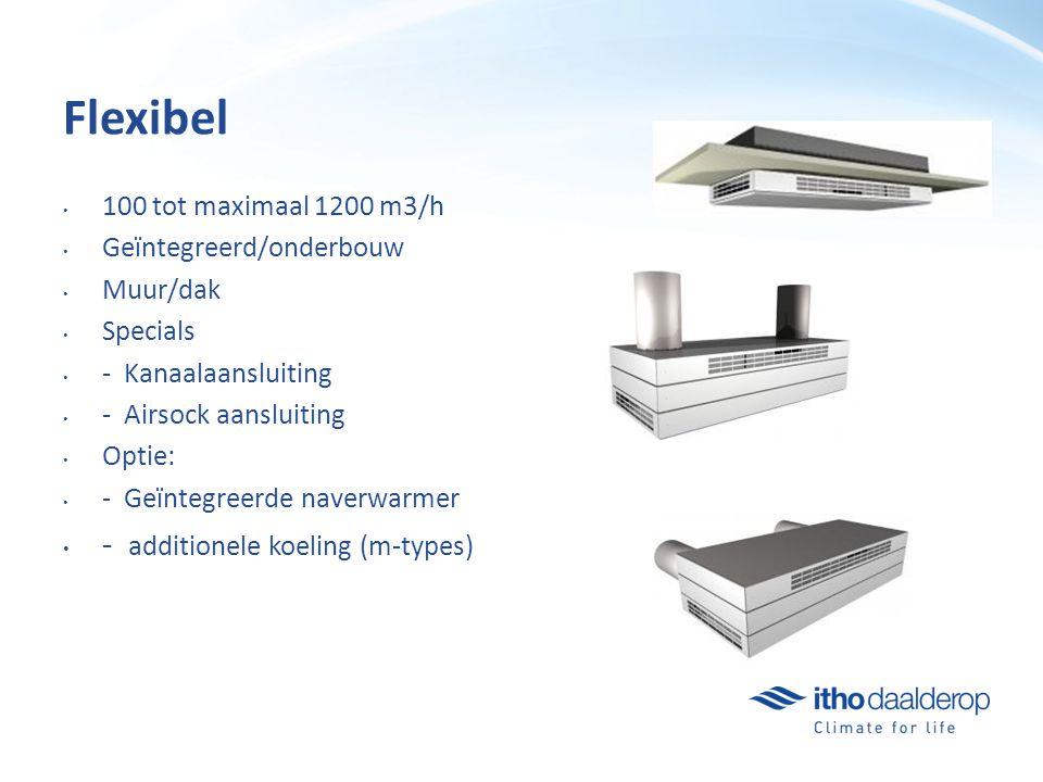 Flexibel 100 tot maximaal 1200 m3/h Geïntegreerd/onderbouw Muur/dak Specials - Kanaalaansluiting - Airsock aansluiting Optie: - Geïntegreerde naverwarmer - additionele koeling (m-types)