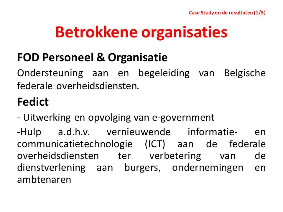 Betrokkene organisaties FOD Personeel & Organisatie Ondersteuning aan en begeleiding van Belgische federale overheidsdiensten. Fedict - Uitwerking en