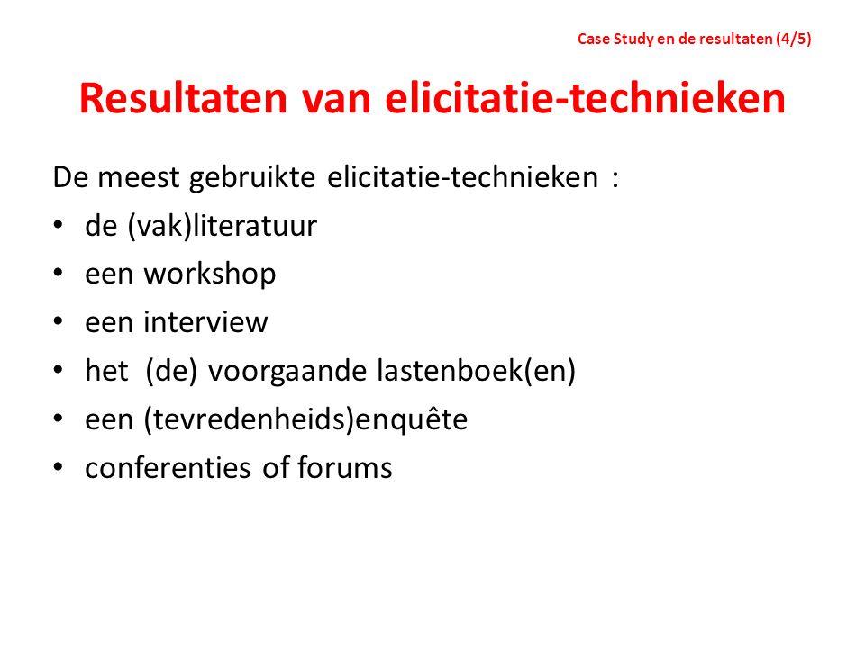 Resultaten van elicitatie-technieken De meest gebruikte elicitatie-technieken : de (vak)literatuur een workshop een interview het (de) voorgaande last