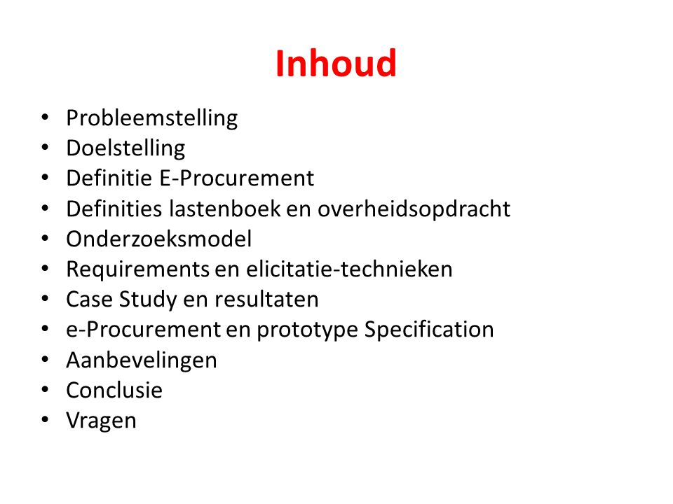 Inhoud Probleemstelling Doelstelling Definitie E-Procurement Definities lastenboek en overheidsopdracht Onderzoeksmodel Requirements en elicitatie-tec