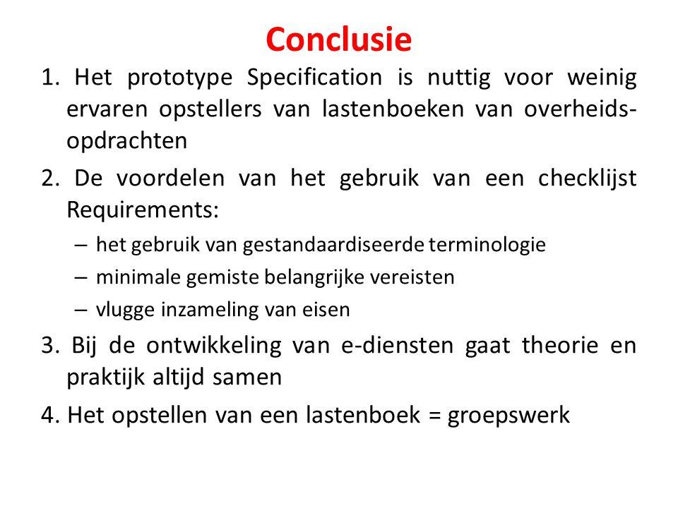 Conclusie 1. Het prototype Specification is nuttig voor weinig ervaren opstellers van lastenboeken van overheids- opdrachten 2. De voordelen van het g