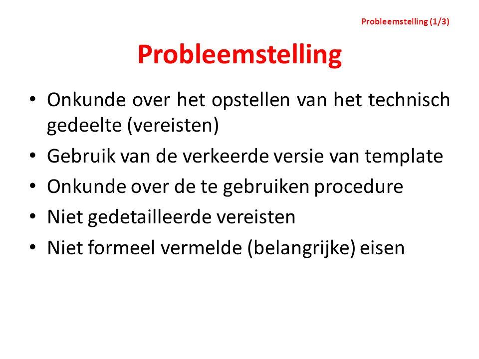 Probleemstelling Onkunde over het opstellen van het technisch gedeelte (vereisten) Gebruik van de verkeerde versie van template Onkunde over de te geb