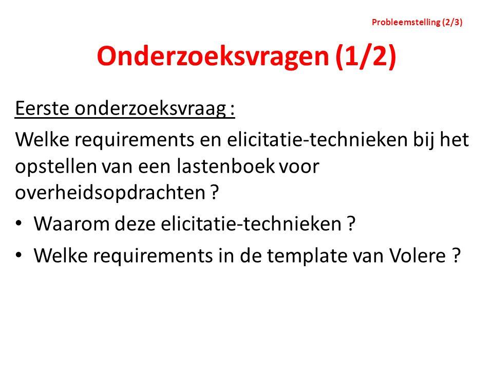 Onderzoeksvragen (1/2) Eerste onderzoeksvraag : Welke requirements en elicitatie-technieken bij het opstellen van een lastenboek voor overheidsopdrach