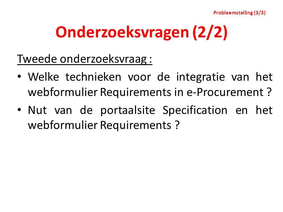 Onderzoeksvragen (2/2) Tweede onderzoeksvraag : Welke technieken voor de integratie van het webformulier Requirements in e-Procurement ? Nut van de po