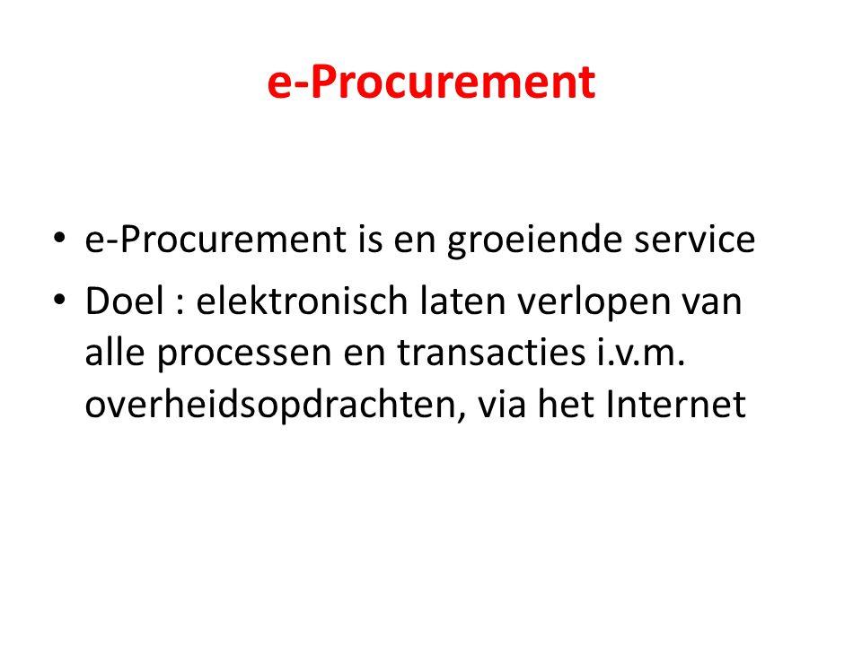e-Procurement e-Procurement is en groeiende service Doel : elektronisch laten verlopen van alle processen en transacties i.v.m. overheidsopdrachten, v