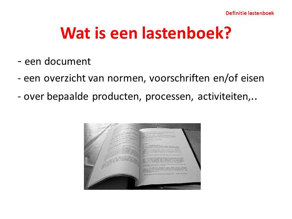 Wat is een lastenboek? - een document - een overzicht van normen, voorschriften en/of eisen - over bepaalde producten, processen, activiteiten,.. Defi