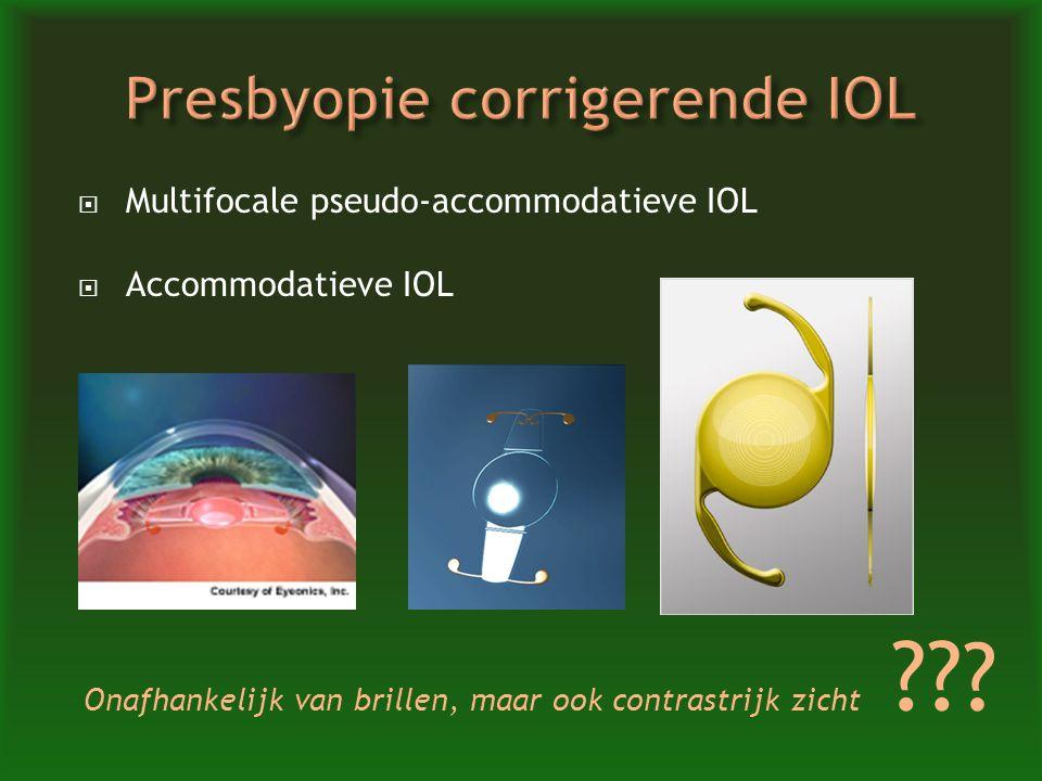  Multifocale pseudo-accommodatieve IOL  Accommodatieve IOL Onafhankelijk van brillen, maar ook contrastrijk zicht ?? ?