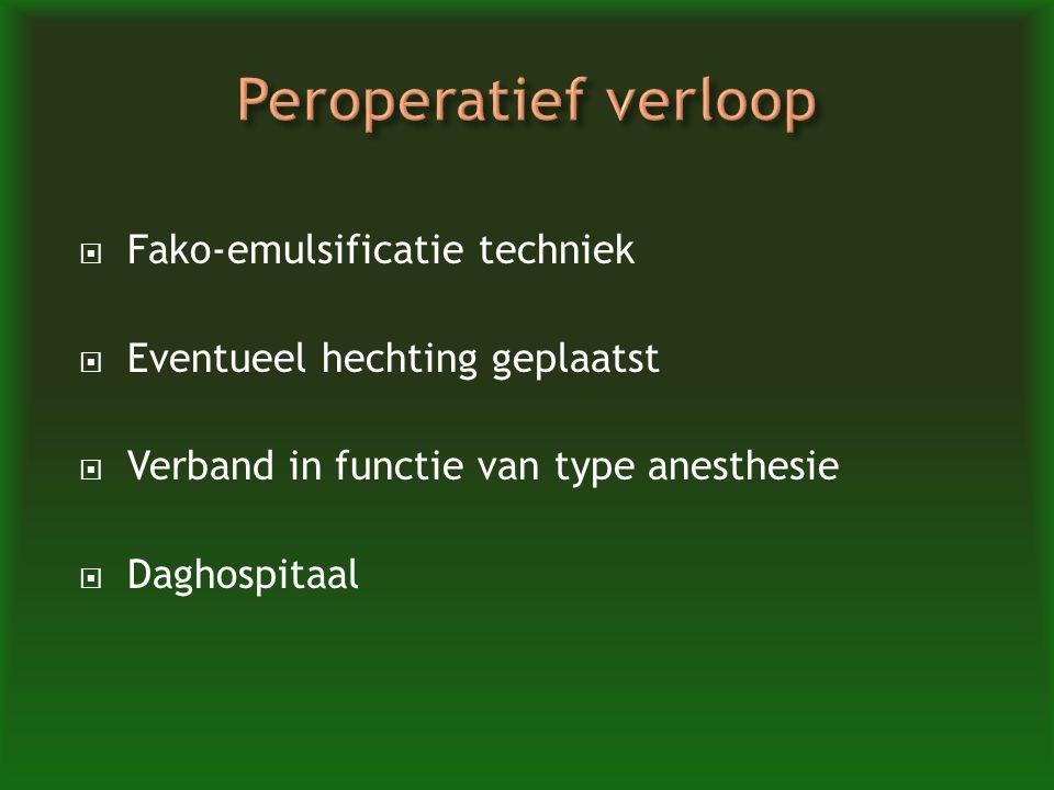  Fako-emulsificatie techniek  Eventueel hechting geplaatst  Verband in functie van type anesthesie  Daghospitaal
