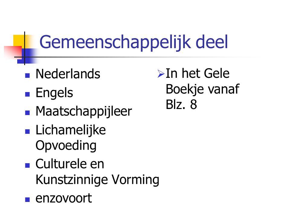 Gemeenschappelijk deel Nederlands Engels Maatschappijleer Lichamelijke Opvoeding Culturele en Kunstzinnige Vorming enzovoort  In het Gele Boekje vanaf Blz.