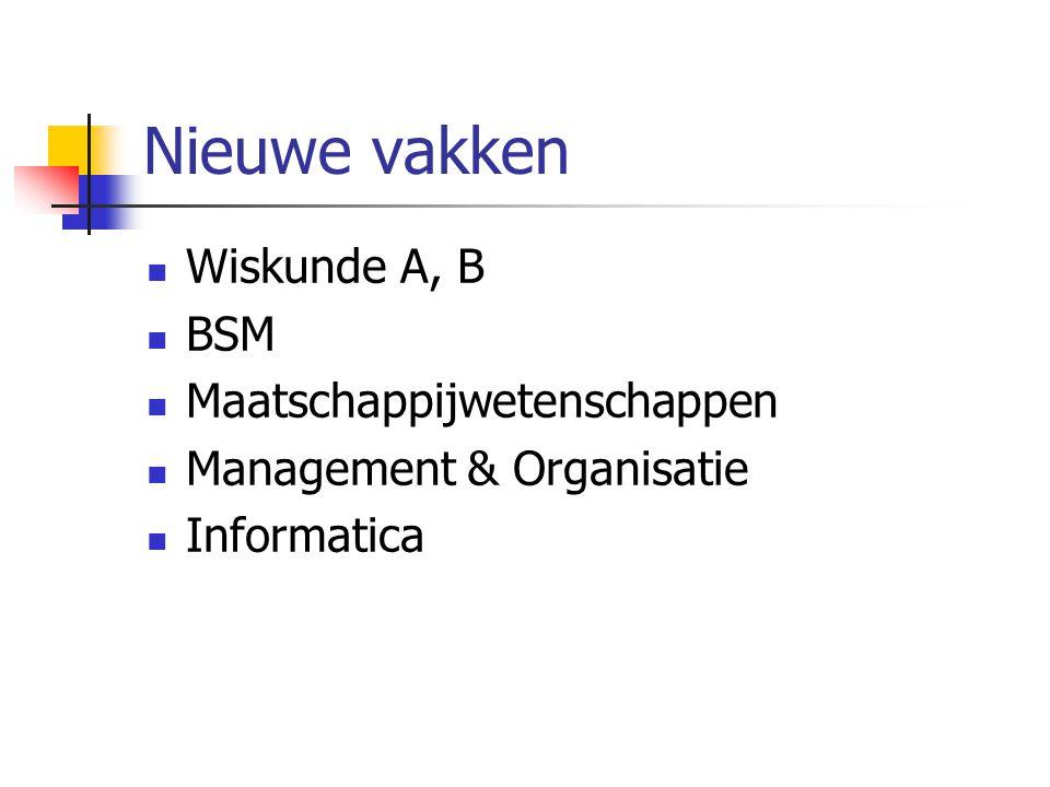 Nieuwe vakken Wiskunde A, B BSM Maatschappijwetenschappen Management & Organisatie Informatica