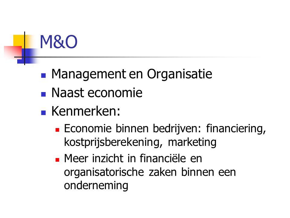 M&O Management en Organisatie Naast economie Kenmerken: Economie binnen bedrijven: financiering, kostprijsberekening, marketing Meer inzicht in financiële en organisatorische zaken binnen een onderneming