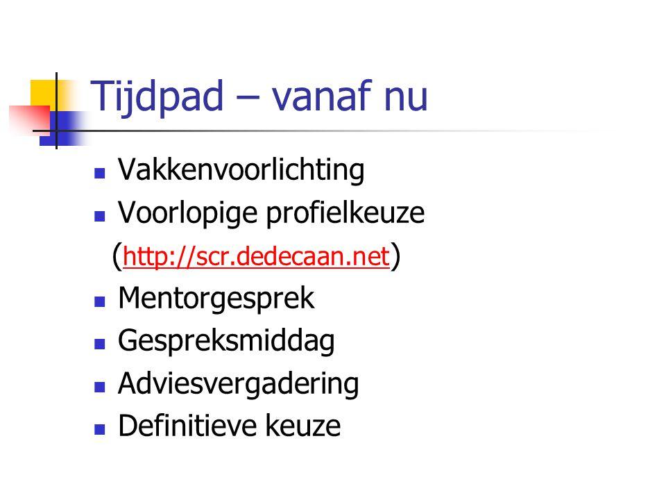 Tijdpad – vanaf nu Vakkenvoorlichting Voorlopige profielkeuze ( http://scr.dedecaan.net ) http://scr.dedecaan.net Mentorgesprek Gespreksmiddag Adviesvergadering Definitieve keuze