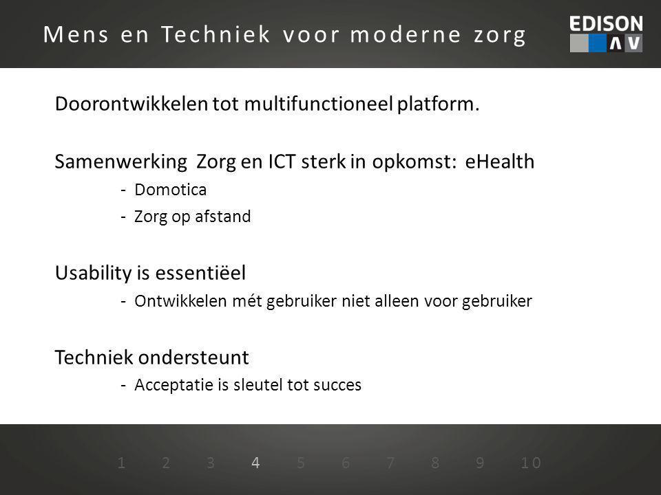 Doorontwikkelen tot multifunctioneel platform. Samenwerking Zorg en ICT sterk in opkomst: eHealth - Domotica - Zorg op afstand Usability is essentiëel