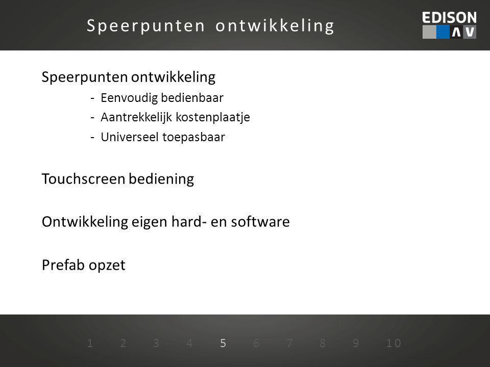 Speerpunten ontwikkeling - Eenvoudig bedienbaar - Aantrekkelijk kostenplaatje - Universeel toepasbaar Touchscreen bediening Ontwikkeling eigen hard- e