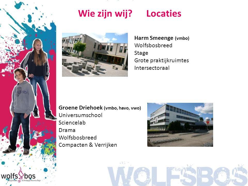 Wie zijn wij? Locaties Harm Smeenge (vmbo) Wolfsbosbreed Stage Grote praktijkruimtes Intersectoraal Groene Driehoek (vmbo, havo, vwo) Universumschool