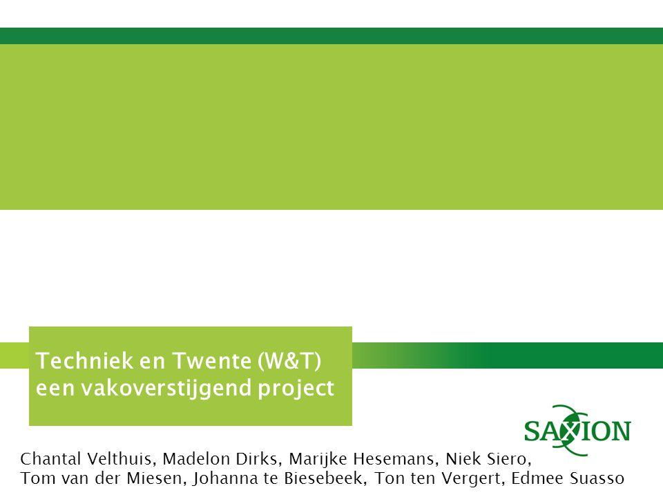 Kom verder. Saxion. Techniek en Twente (W&T) een vakoverstijgend project Chantal Velthuis, Madelon Dirks, Marijke Hesemans, Niek Siero, Tom van der Mi