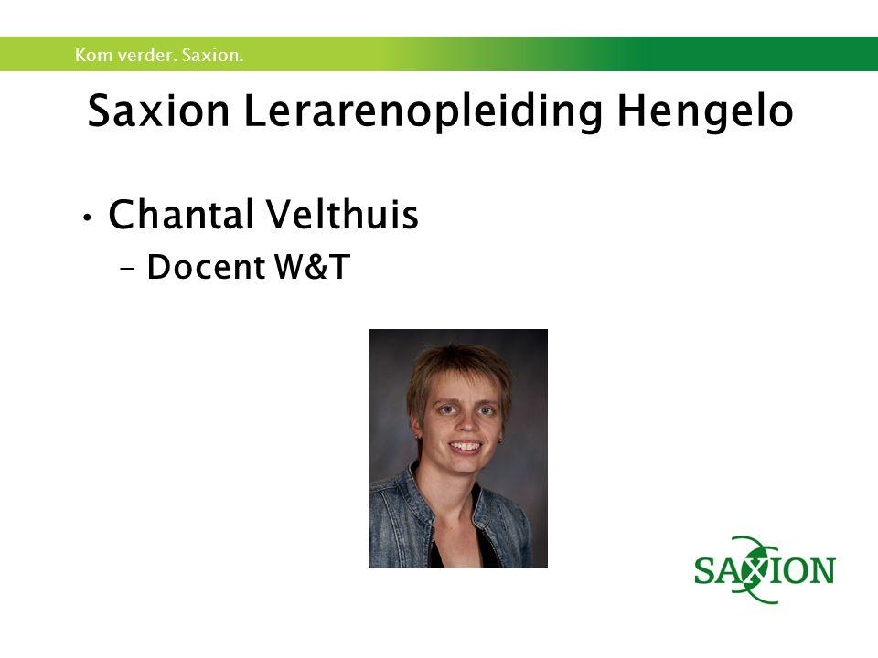 Kom verder. Saxion. Saxion Lerarenopleiding Hengelo Chantal Velthuis –Docent W&T