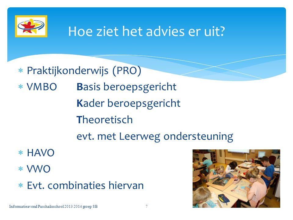  Praktijkonderwijs (PRO)  VMBO Basis beroepsgericht Kader beroepsgericht Theoretisch evt. met Leerweg ondersteuning  HAVO  VWO  Evt. combinaties