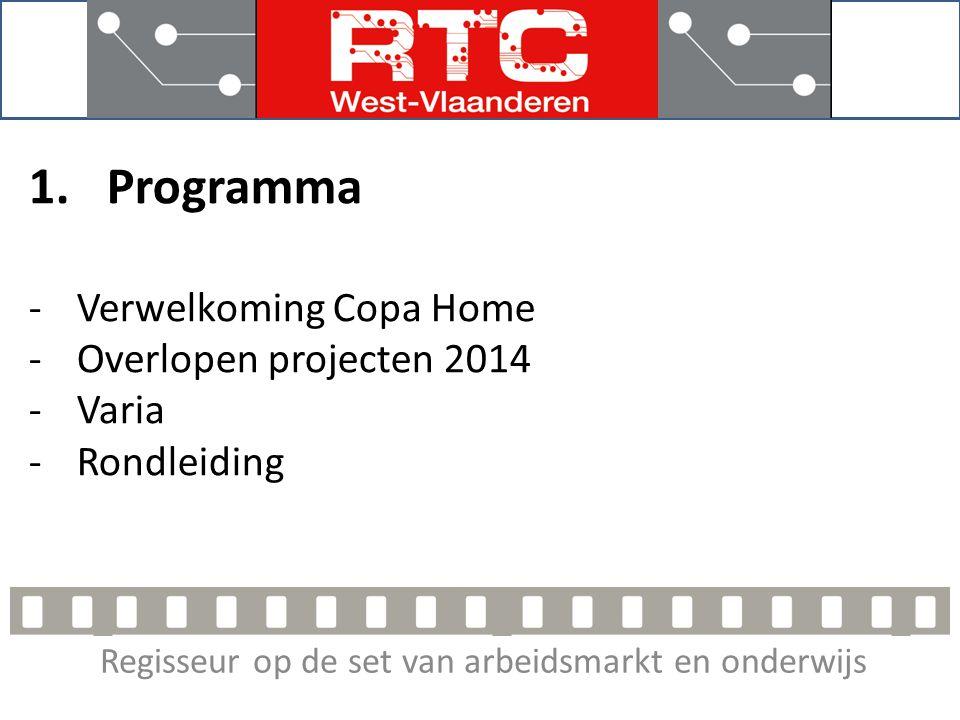 Regisseur op de set van arbeidsmarkt en onderwijs 1.Programma -Verwelkoming Copa Home -Overlopen projecten 2014 -Varia -Rondleiding