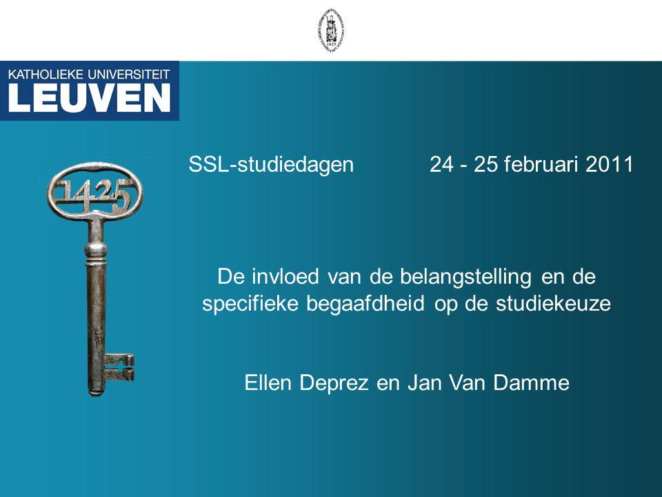 SSL-studiedagen 24 - 25 februari 2011 De invloed van de belangstelling en de specifieke begaafdheid op de studiekeuze Ellen Deprez en Jan Van Damme