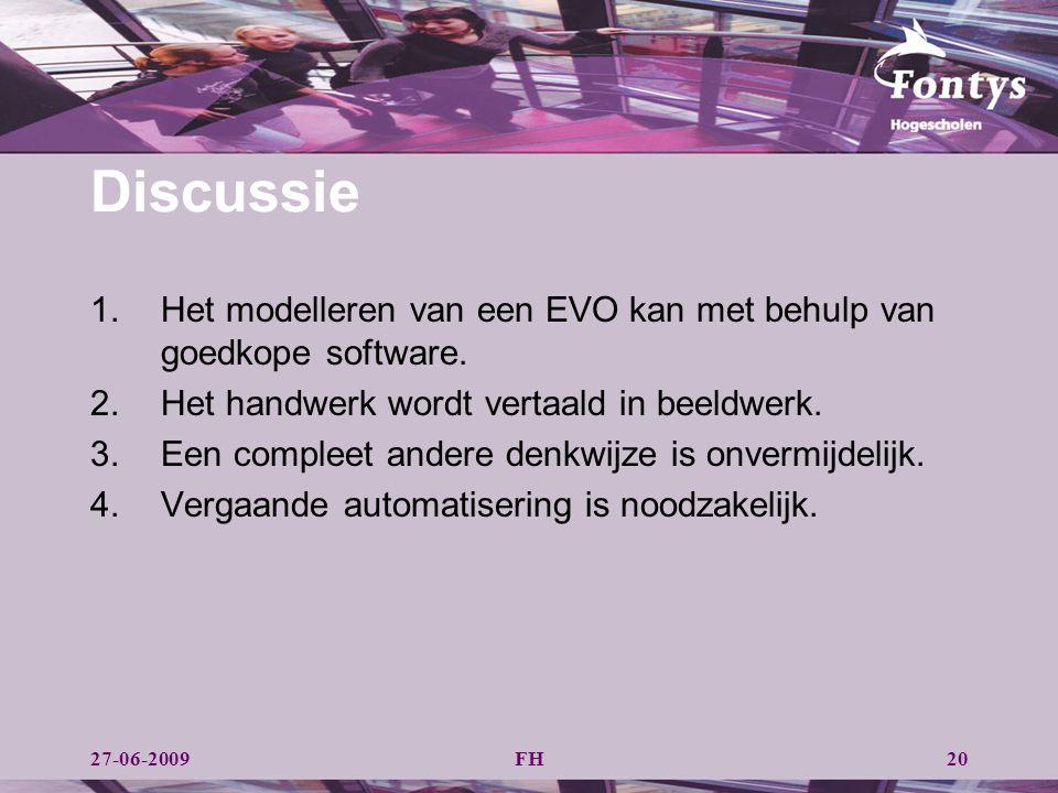 FH20 Discussie 1.Het modelleren van een EVO kan met behulp van goedkope software. 2.Het handwerk wordt vertaald in beeldwerk. 3.Een compleet andere de
