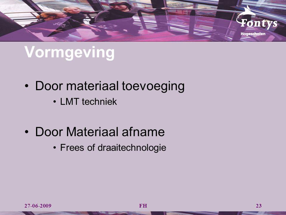 Vormgeving Door materiaal toevoeging LMT techniek Door Materiaal afname Frees of draaitechnologie 27-06-2009FH23
