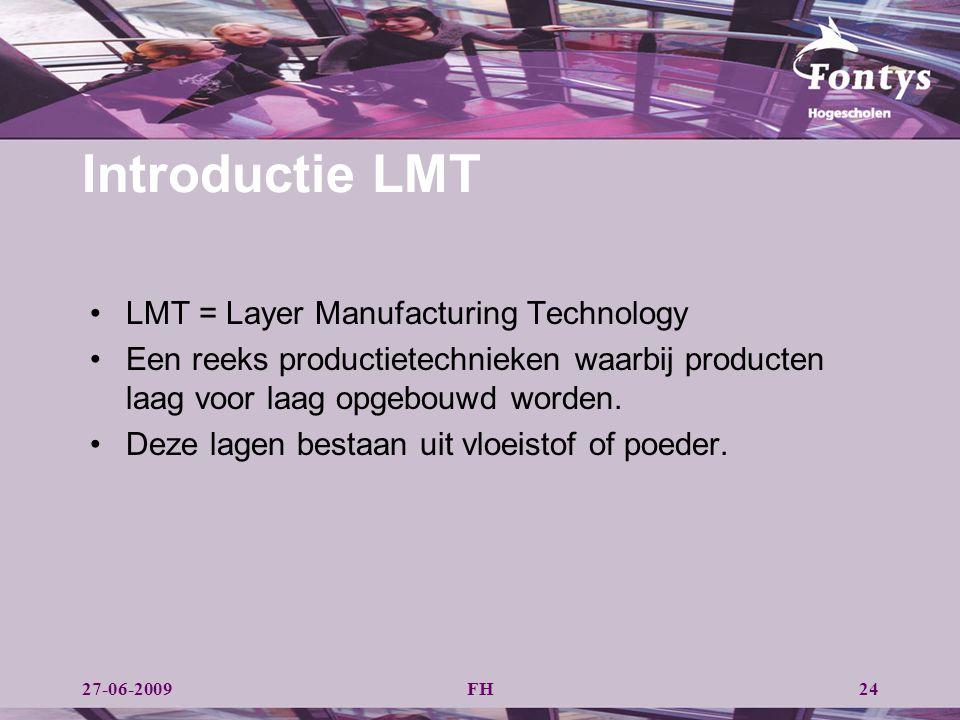 FH24 Introductie LMT LMT = Layer Manufacturing Technology Een reeks productietechnieken waarbij producten laag voor laag opgebouwd worden. Deze lagen