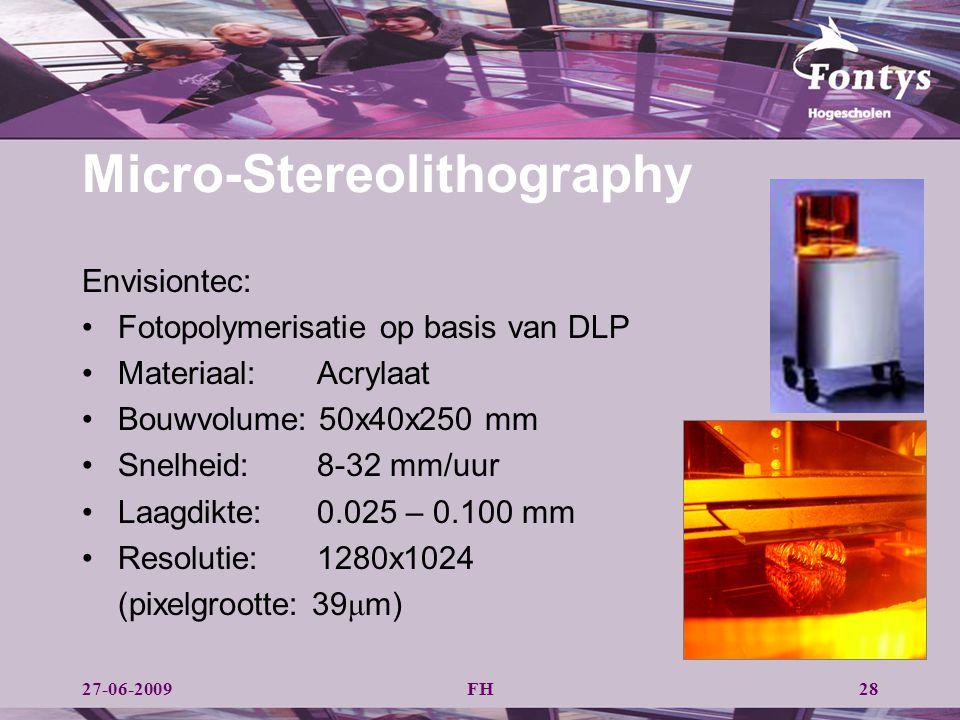 FH28 Micro-Stereolithography Envisiontec: Fotopolymerisatie op basis van DLP Materiaal:Acrylaat Bouwvolume: 50x40x250 mm Snelheid: 8-32 mm/uur Laagdik