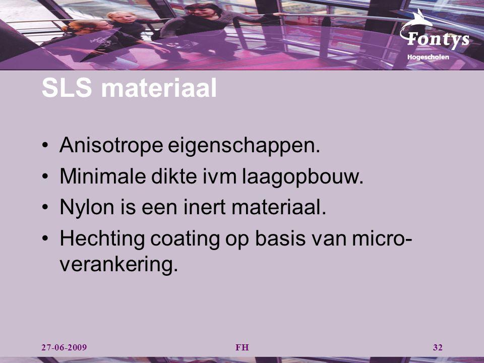 FH32 SLS materiaal Anisotrope eigenschappen. Minimale dikte ivm laagopbouw. Nylon is een inert materiaal. Hechting coating op basis van micro- veranke