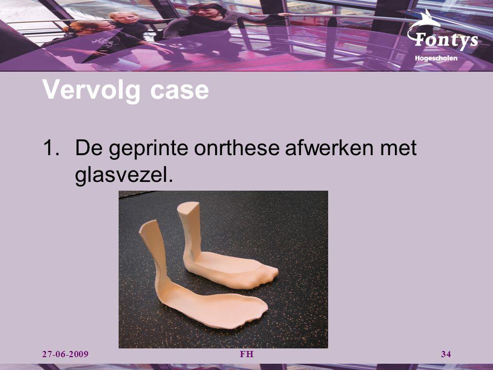 FH34 Vervolg case 1.De geprinte onrthese afwerken met glasvezel. 27-06-2009