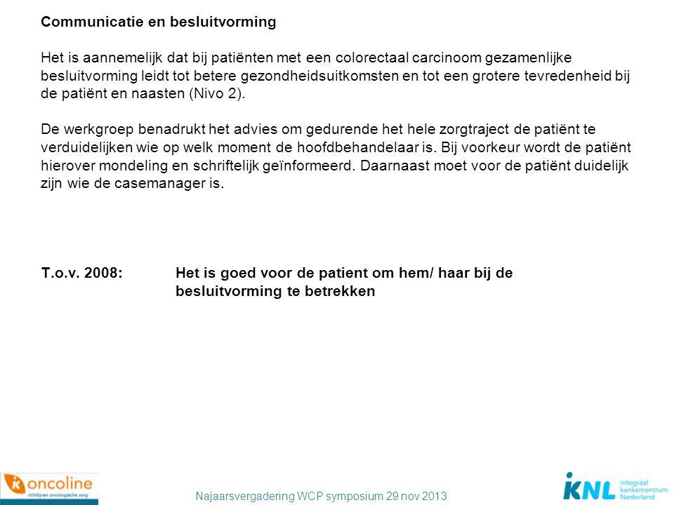 Najaarsvergadering WCP symposium 29 nov 2013 Communicatie en besluitvorming Het is aannemelijk dat bij patiënten met een colorectaal carcinoom gezamen