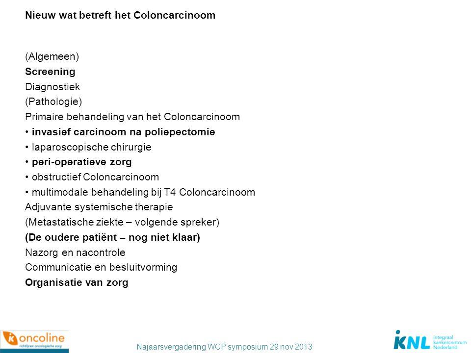 Najaarsvergadering WCP symposium 29 nov 2013 Nieuw wat betreft het Coloncarcinoom (Algemeen) Screening Diagnostiek (Pathologie) Primaire behandeling v